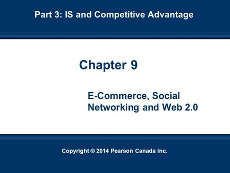 Copyright © 2014 Pearson Canada Inc. 9-1 Copyright © 2014 Pearson Canada Inc. Chapter 9 E-Commerce, Social Networking and Web 2.0 Part 3: IS and Competitive.