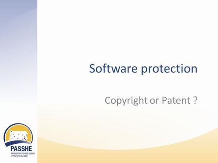 Software protection Copyright or Patent ? Software protections Copyright law Covers the source code Registration is only necessary to enforce infringement.