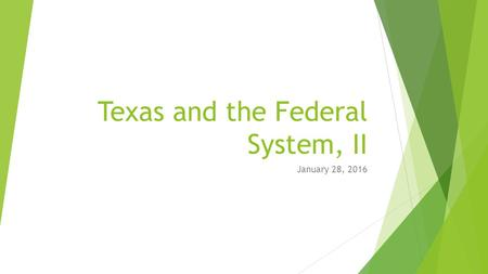 Texas and the Federal System, II January 28, 2016.