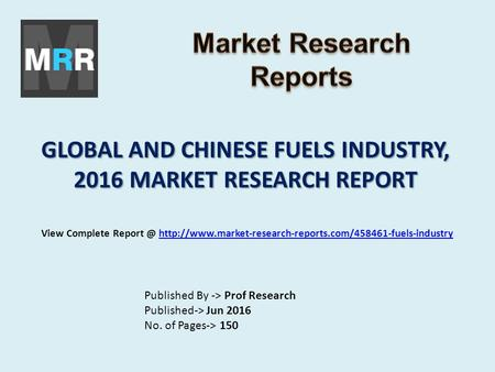 GLOBAL AND CHINESE FUELS INDUSTRY, 2016 MARKET RESEARCH REPORT Published By -> Prof Research Published-> Jun 2016 No. of Pages-> 150 View Complete Report.
