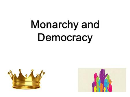 Monarchy and Democracy What Is A Monarchy A Monarchy is a form of government in which sovereignty is actually embodied in one or several individual(s).