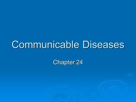 Communicable Diseases Chapter 24. Communicable Diseases  A disease spread from one living thing to another or through the environment.  Causes of diseases?