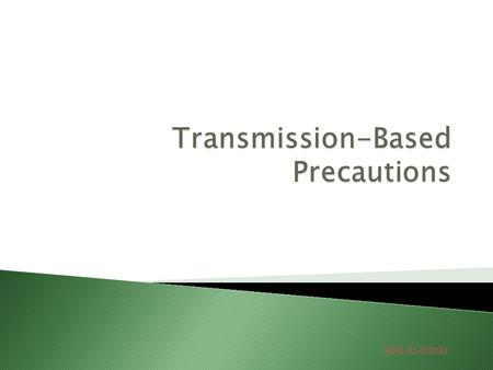 Table of Contents. Lessons 1. Transmission-Based Precautions GoGo 2. Transmission-Based Garments GoGo 3. Isolation Units GoGo.