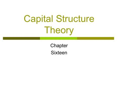 Capital Structure Theory Chapter Sixteen. Corporate Finance Ch16 1/p17 Prof. Oh, 2012 Choosing a Capital Structure  What is the primary goal of financial.