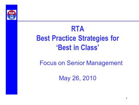 1 RTA Best Practice Strategies for 'Best in Class' May 26, 2010 Focus on Senior Management.