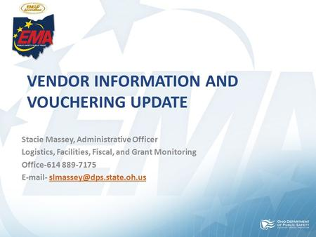 VENDOR INFORMATION AND VOUCHERING UPDATE Stacie Massey, Administrative Officer Logistics, Facilities, Fiscal, and Grant Monitoring Office-614 889-7175.