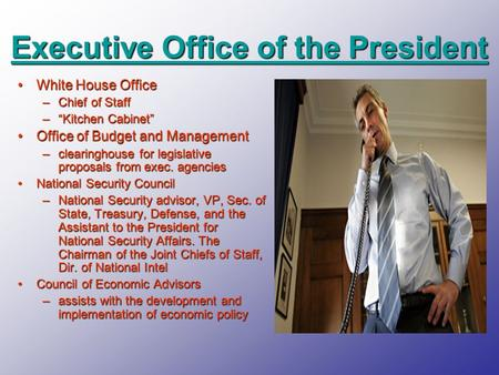 "Executive Office of the President Executive Office of the President White House OfficeWhite House Office –Chief of Staff –""Kitchen Cabinet"" Office of Budget."