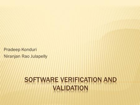 Pradeep Konduri Niranjan Rao Julapelly.  Introduction and Overview  Verification Vs Validation  Process  Goals  Confidence  Role of V&V in different.