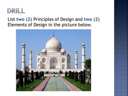List two (2) Principles of Design and two (2) Elements of Design in the picture below.
