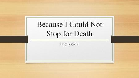 Because I Could Not Stop for Death Essay Response.