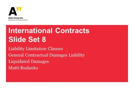 International Contracts Slide Set 8 Liability Limitation Clauses General Contractual Damages Liability Liquidated Damages Matti Rudanko.