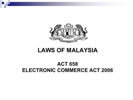 LAWS OF MALAYSIA ACT 658 ELECTRONIC COMMERCE ACT 2006.