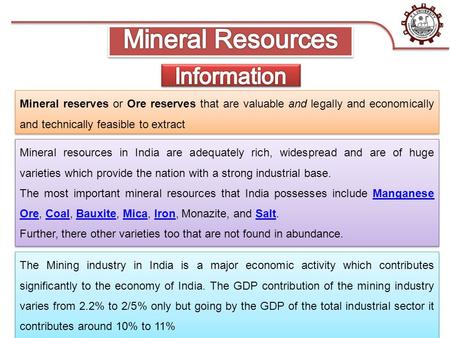 Mineral reserves or Ore reserves that are valuable and legally and economically and technically feasible to extract Mineral resources <strong>in</strong> <strong>India</strong> are adequately.