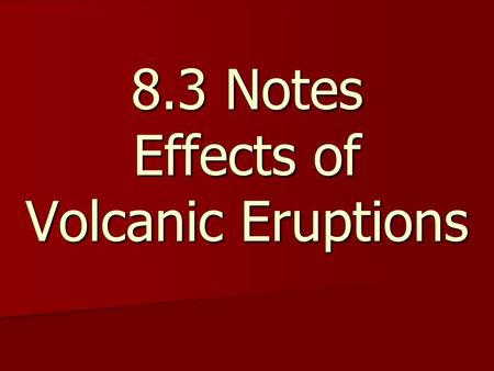 8.3 Notes Effects of Volcanic Eruptions. Did you know that a volcanic eruption can have both negative and positive effects? Did you know that a volcanic.
