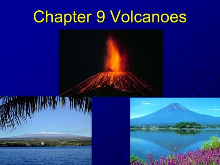 Chapter 9 Volcanoes. Section 1 Volcanic Eruptions Volcano – a mountain that forms when molten rock, called magma, is forced to the Earth's surface.