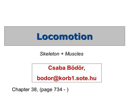 Chapter 38, (page 734 - ) Locomotion Skeleton + Muscles Csaba Bödör,