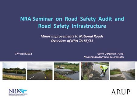Overview Interim Advice Note 85/06 Minor Improvements to Existing National Roads Development of Approach / Issues Identified NRA TA 85/11 Guidance on.
