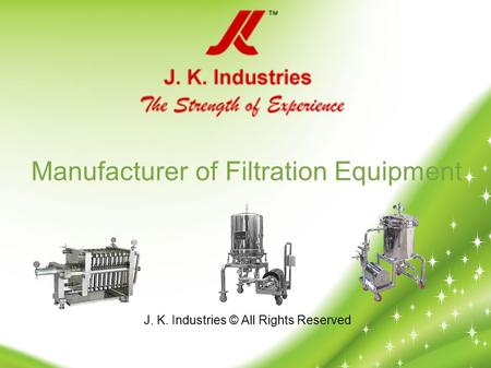 J. K. Industries © All Rights Reserved Manufacturer of Filtration Equipment.