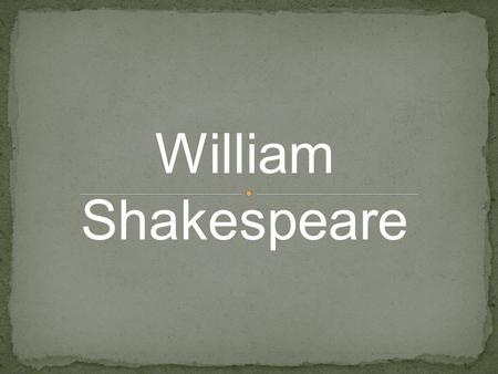 William Shakespeare What we know about Shakespeare comes from church documents and legal records. Some documents that we have are baptismal registration,
