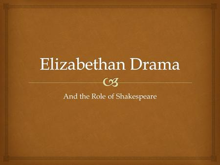 And the Role of Shakespeare.   Before Elizabeth I, theater companies traveled about the country performing for any audience who would watch them. They.