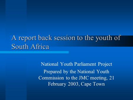 A report back session to the youth of South Africa National Youth Parliament Project Prepared by the National Youth Commission to the JMC meeting, 21 February.