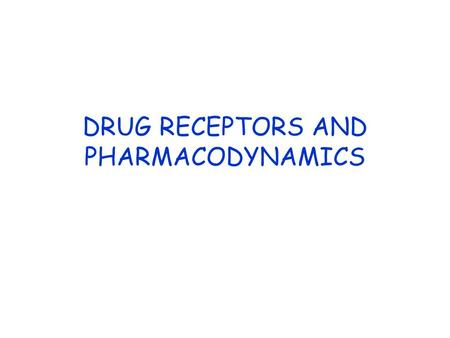DRUG RECEPTORS AND PHARMACODYNAMICS. PAUL EHRLICH 1845-1945 Drugs cannot act unless they are bound to receptors.