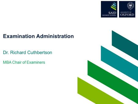 Examination Administration Dr. Richard Cuthbertson MBA Chair of Examiners.