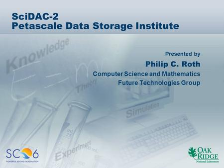 Presented by SciDAC-2 Petascale Data Storage Institute Philip C. Roth Computer Science and Mathematics Future Technologies Group.