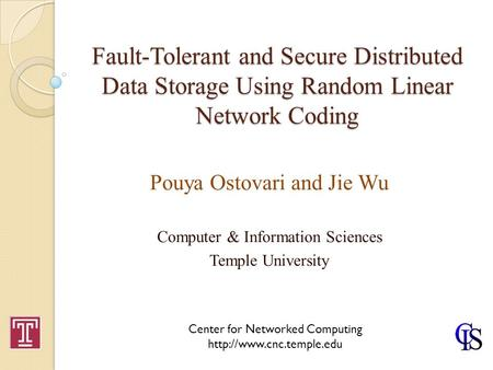 Fault-Tolerant and Secure Distributed Data Storage Using Random Linear Network Coding Pouya Ostovari and Jie Wu Computer & Information Sciences Temple.