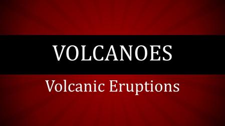 Volcanic Eruptions VOLCANOES. WHAT HAPPENS WHEN A VOLCANO ERUPTS? Lava begins as magma. Magma usually forms in the somewhat soft layer of hot, solid rock.