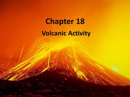Chapter 18 Volcanic Activity. Magma A mixture of molten rock, suspended mineral grains, and dissolved gases deep beneath Earth's surface. Forms when.