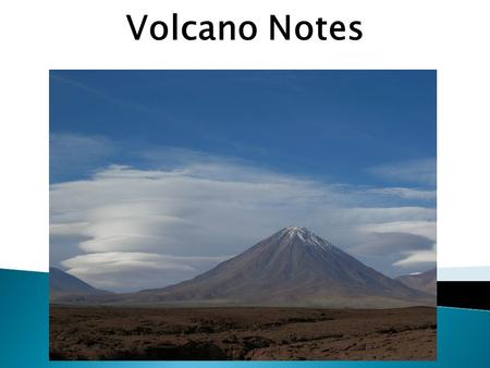 Volcano Notes. 1)What is the difference between lava and magma?? 2)What are the three places volcanoes are found? 3)What is pyroclastic debris? 4)What.