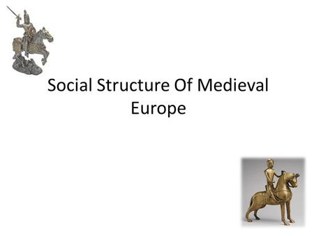 Social Structure Of Medieval Europe. Feudalism Page 302 – Photo of the Feudal Pyramid o Was not a good law system o Peasants made up 90% of the population.