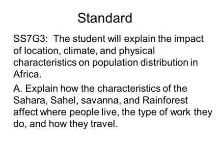 Standard SS7G3: The student will explain the impact of location, climate, and physical characteristics on population distribution in Africa. A. Explain.