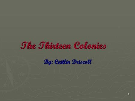 1 The Thirteen Colonies By: Caitlin Driscoll. 2 When the Colonies were Founded ► Virginia (1607) ► Massachusetts (1620) ► New York (1626) ► Maryland (1633)