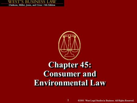 ©2001 West Legal Studies in Business. All Rights Reserved. 1 Chapter 45: Consumer and Environmental Law.