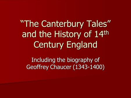 """The Canterbury Tales"" and the History of 14 th Century England Including the biography of Geoffrey Chaucer (1343-1400)"