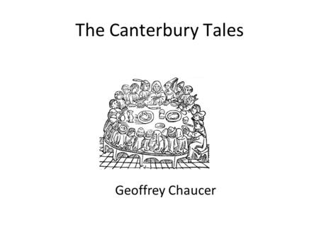The Canterbury Tales Geoffrey Chaucer. 2 The Miller's Tale Prologue to the Miller's Story – Understandable? What is a Miller? What is the name of the.