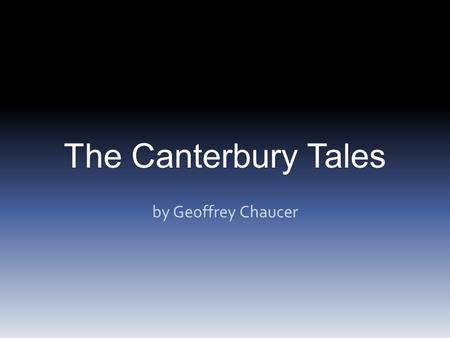 The Canterbury Tales by Geoffrey Chaucer. Targets Development of literature in British historical context Elements of poetry: imagery, figures of speech,