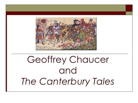Geoffrey Chaucer and The Canterbury Tales. Medieval Social Theories  Nobility-small hereditary aristocracy; born to rule and defend  Church-spiritual.