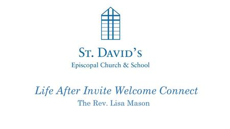 Life After Invite Welcome Connect The Rev. Lisa Mason.
