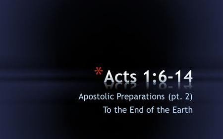 Apostolic Preparations (pt. 2) To the End of the Earth.
