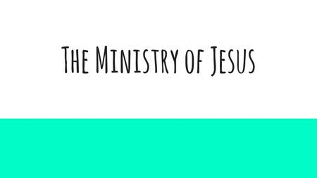 The Ministry of Jesus. Kingdom of god Jesus teaches the Kingdom of God while he is on earth. The Kingdom of God is a state in which the world operates.