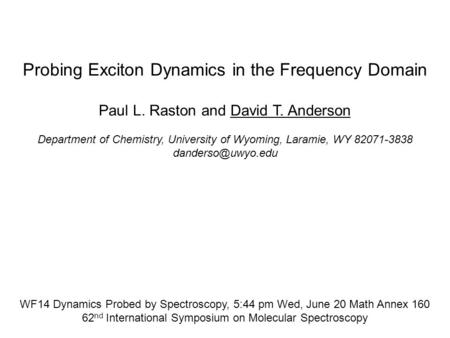 Probing Exciton Dynamics in the Frequency Domain Paul L. Raston and David T. Anderson Department of Chemistry, University of Wyoming, Laramie, WY 82071-3838.