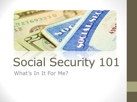 Social Security 101 What's In It For Me?. Social Security Program The I stands for I nsurance OASDI Act of 1935 O ld A ge S urvivors D isabled Individuals.