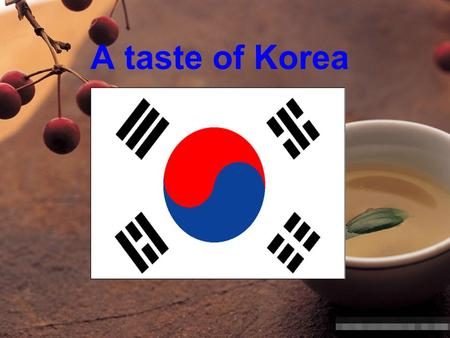 A taste of Korea. Korean cuisine is more than just kimchi! ※ Korean cuisine is largely based on rice, noodles, tofu, vegetables, and meats. ※ Food is.