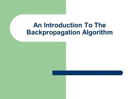 An Introduction To The Backpropagation Algorithm.