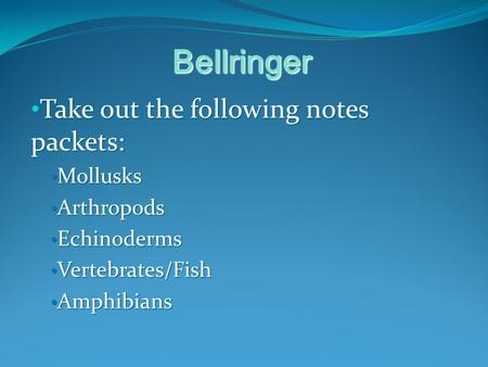 Bellringer Take out the following notes packets: Take out the following notes packets: Mollusks Mollusks Arthropods Arthropods Echinoderms Echinoderms.