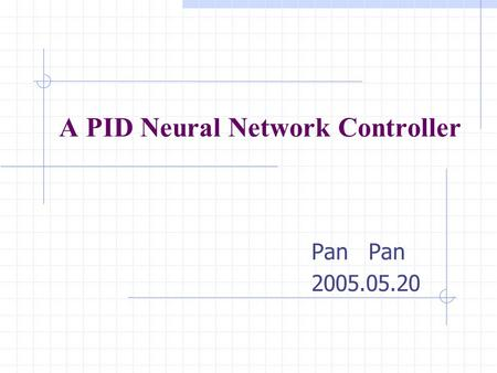 A PID Neural Network Controller Pan 2005.05.20. Agenda-- Introduction The structure and function of PID neural network Structure of fuzzy PID controller.