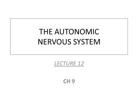 THE AUTONOMIC NERVOUS SYSTEM LECTURE 12 CH 9. Neural Control of Involuntary Effectors The autonomic nervous system helps regulate cardiac, smooth muscle.